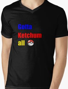 Gotta ketchum all T-Shirt