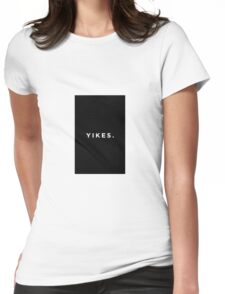 yikes. Womens Fitted T-Shirt