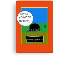 Hippo humour birthday card Canvas Print