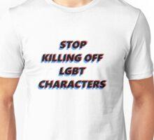 stop killing off lgbt characters Unisex T-Shirt