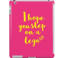 I Hope You Step on a Lego iPad Case/Skin