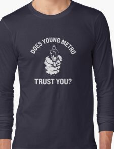 Does Young Metro trust you? Long Sleeve T-Shirt