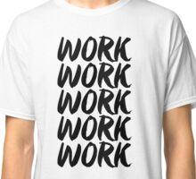 work work work work work Classic T-Shirt