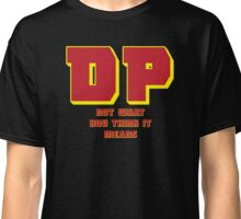 DP...Not what you think it means Classic T-Shirt