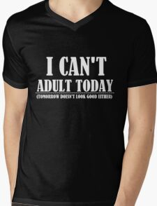 I CAN'T ADULT TODAY Mens V-Neck T-Shirt
