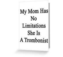 My Mom Has No Limitations She Is A Trombonist  Greeting Card