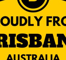 Proudly From Brisbane Australia Sticker