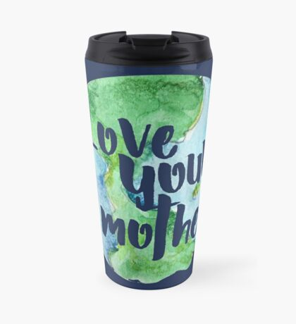 Love your mother earth day Travel Mug