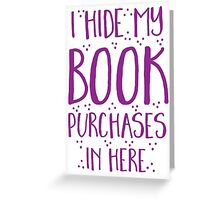 I hide my book purchases in here Greeting Card