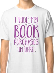 I hide my book purchases in here Classic T-Shirt