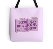 there may be a book or 2 in here Tote Bag