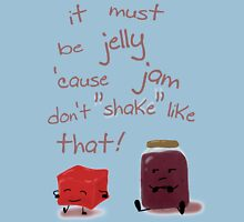 It must be jelly 'cause jam don't shake like that! Unisex T-Shirt