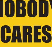 Nobody Cares - Baby On Board Sticker