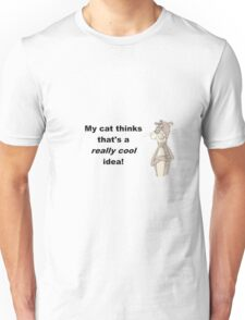 My Cat Thinks That's A Really Cool Idea! Unisex T-Shirt