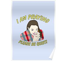 i am praying please be quiet! Poster