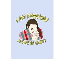 i am praying please be quiet! Photographic Print