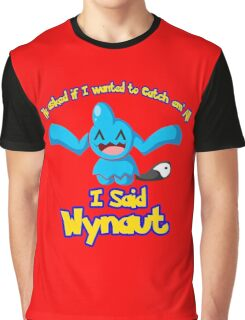 I said Wynaut Graphic T-Shirt