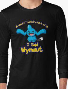 I said Wynaut Long Sleeve T-Shirt
