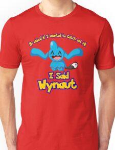 I said Wynaut Unisex T-Shirt