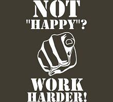 "Not ""happy""? - WORK HARDER! Classic T-Shirt"