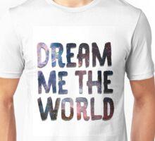 Dream Me The World Unisex T-Shirt
