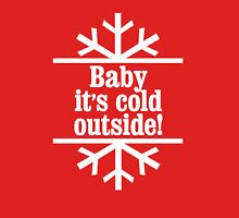 Baby It's Cold Outside art Unisex T-Shirt