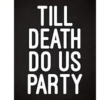 Till Death Do Us Party Music Quote Photographic Print