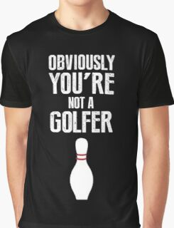 Obviously you're not a golfer Graphic T-Shirt