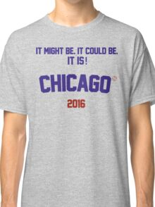 It might be. It could be. It is! Chicago 2016 Classic T-Shirt