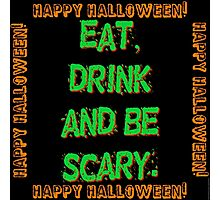 Eat Drink And Be Scary Photographic Print