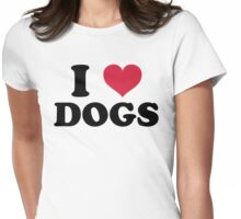 I Love Dogs Quote Womens Fitted T-Shirt