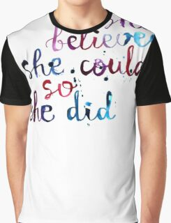 She believed she could so she did  Graphic T-Shirt