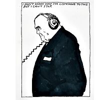 'I don't know why I'm listening to this but I can't stop' -RAYMOND PETTIBON Photographic Print