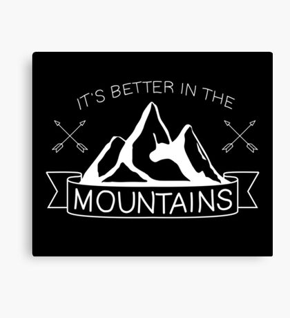 It's Better in the Mountains Canvas Print