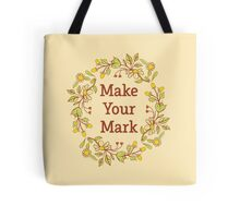 Make your Mark (with flower wreath) Tote Bag