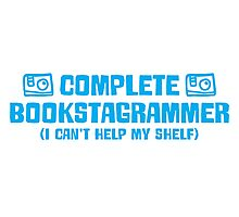 Complete bookstagrammer I can't help my shelf Photographic Print