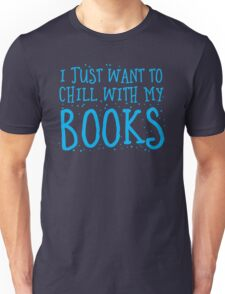 I just want to chill with my books Unisex T-Shirt