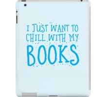 I just want to chill with my books iPad Case/Skin