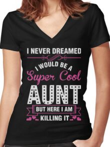 i never dreamed i would be a super cool aunt but here i am killing it Women's Fitted V-Neck T-Shirt