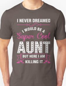 i never dreamed i would be a super cool aunt but here i am killing it Unisex T-Shirt