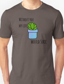 Without you my life would succ (version 2) Unisex T-Shirt