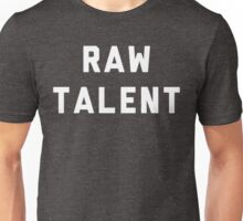 RAW TALENT Unisex T-Shirt