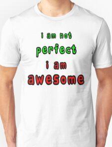 I Am Not Perfect I Am Awesome Unisex T-Shirt