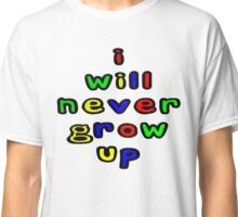 I Will Never Grow Up Classic T-Shirt