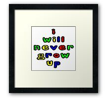 I Will Never Grow Up Framed Print