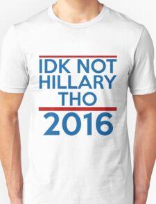IDK Not Hillary Though T-Shirt