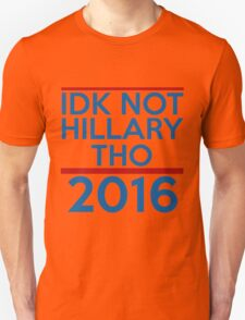 IDK Not Hillary Though T-Shirt