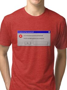 A fatal error has occurred  Tri-blend T-Shirt