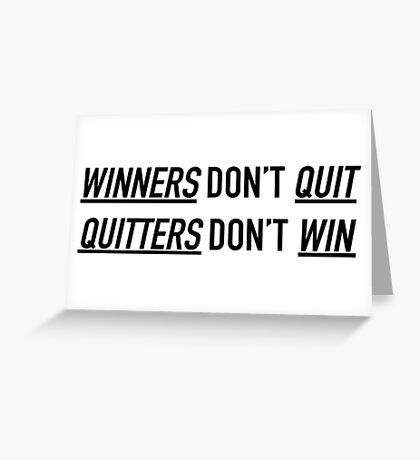 Winners Don't Quit, Quitters Don't Win Greeting Card