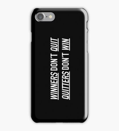 Winners Don't Quit, Quitters Don't Win iPhone Case/Skin
